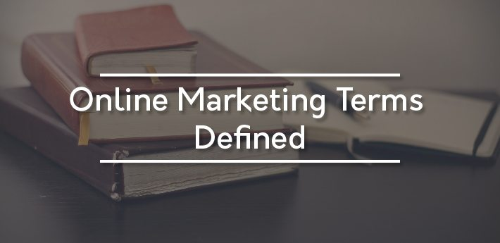 Online Marketing Glossary: Basic Online Marketing Terms Defined