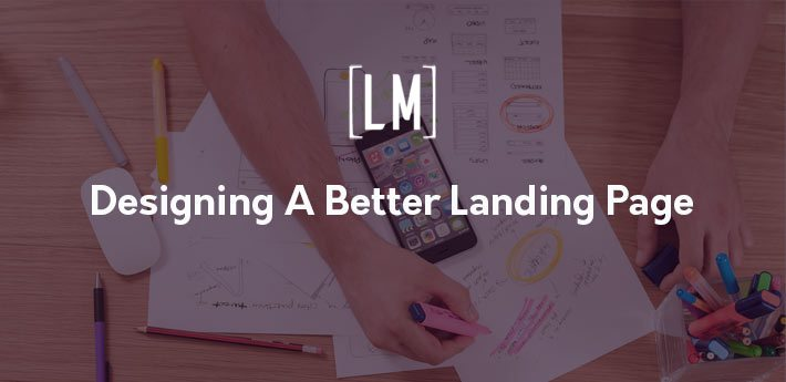 Designing A Better Landing Page