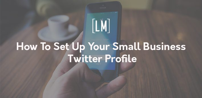 How to set up Twitter for small businesses