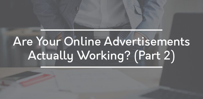 Are your online advertisements working (part 2)